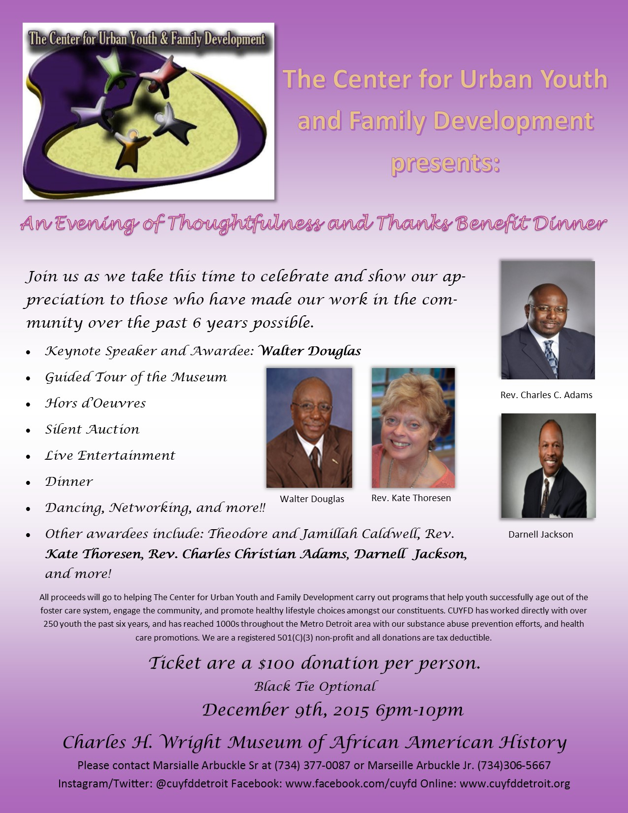 The Center for Urban Youth and Family Development is proud to present our first ever, Awards Ceremony and Fundraiser: An Evening of Thoughtfulness and Thanks. Join us as we take this time to celebrate and show our appreciation to those who have made our work in the community of the past 6 years possible. Our Keynote Speaker will be Mr. Walter Douglas. Mr. Douglas is an entrepreneur, philanthropist, and dedicated friend of The Center for Urban Youth and Family Development. We are proud to honor him with our Character Award for all that he has done for us, and the community at large. The evening will include a guided tour of the museum, live entertainment, hors d'Ovoures, dinner, dancing, a silent auction, networking and more!