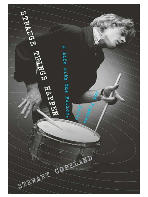 Strange Things Happen: A Life With The Police - Stewart Copeland
