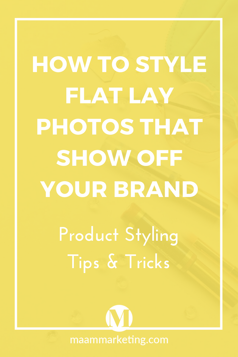 How to Style Flat Lay Photos that Show Off Your Brand // Ma'am Marketing