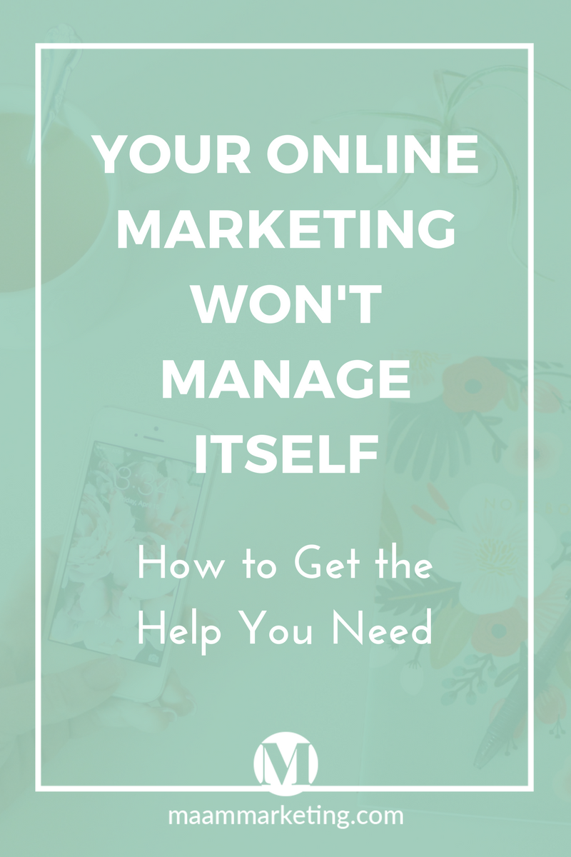Your Online Marketing Won't Manage Itself — How to Get the Help You Need // Ma'am Marketing