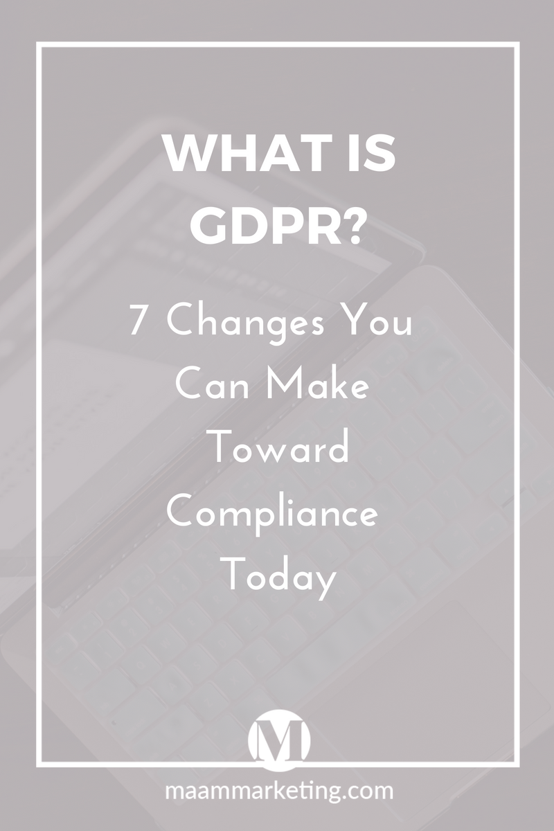 What is GDPR 7 Changes You Can Make Toward Compliance Today