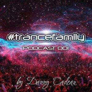 DANNY CADEAU - TRANCEFAMILY PODCAST 001 -