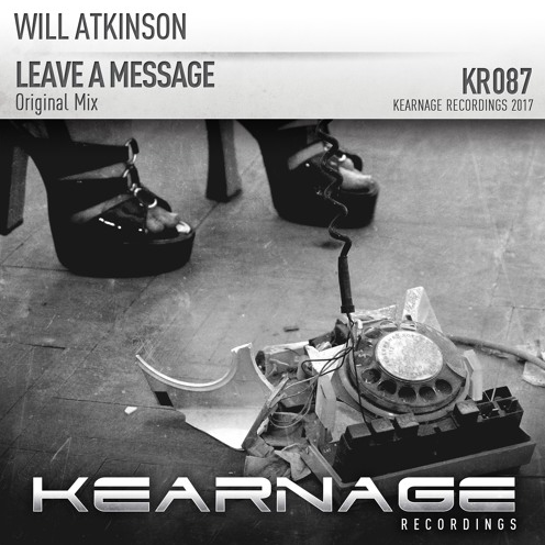 will atkinson - leave a message (original mix) - Atkinson is back with another slice of tech-trance stupidity.Released 23.10.17 on Kearnage Recordings