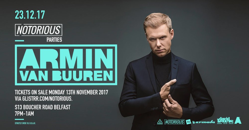 23.12.17 -Notorious Parties Presents: Armin Van Buuren - Trance pioneer, Armin van Buuren tops the bill at South 13 on December 23rd for what is sure to be our biggest show to date!