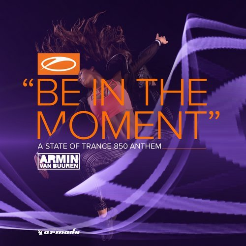 armin van buuren - be in the moment (asot 850 anthem) - The anthem for the massive ASOT 850 events and the highly-anticipated opening track of his sets at AFAS Live (ASOT 836 ADE Special) and Ultra Mexico, 'Be In The Moment' sees Armin van Buuren conjure up a Trance-flavored dream world no fan can resist. Spiked with intense atmospheres and stellar builds, this record captures the very essence of what Trance fans so desire: to 'Be In The Moment' and embrace the music, here and now.