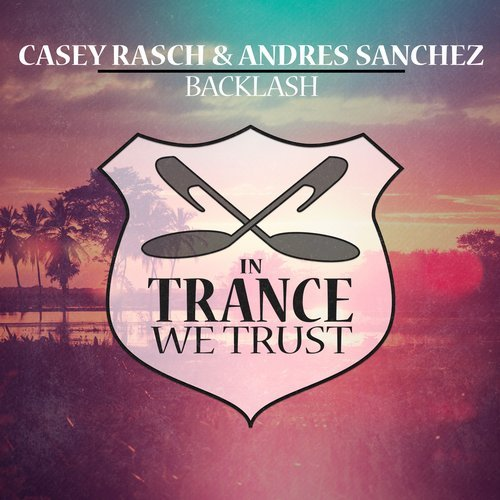 Casey Rasch & Andres Sanchez - Backlash - Out Now on In Trance We Trust