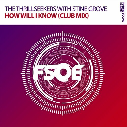The Thrillseekers with Stine Grove - How Will I Know (Club Mix) - The Thrillseekers are back with a brand new club mix of the wonderfully uplifting vocal anthem 'How Will I Know'. Stine Grove provides an outstanding top line for this rolling feel good stormer.