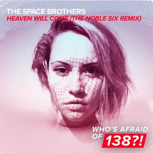 The Space Brothers - Heaven Will Come (The Noble Six Remix) - Heavenly atmospheres, bewitching soundscapes and supercharged Trance gates? Yep, The Noble Six is at it again. Touching down on Who's Afraid Of 138?! with this peerlessly energetic remix of The Space Brothers' 'Heaven Will Come', the Canadian Trance hero brings the uplifting sound to fans the world over.