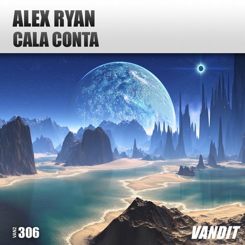 ALEX RYAN - CALA CONTA (ORIGINAL MIX) VANDIT RECORDINGS - 13.07.2018