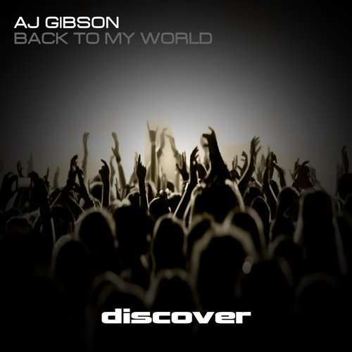 AJ GIBSON - BACK TO MY WORLD (ORIGINAL MIX) - 23.07.2018