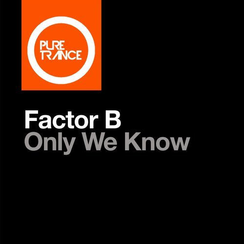 FACTOR B - ONLY WE KNOW (ORIGINAL MIX) PURE TRANCE - 06.08.2018