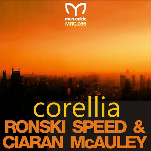 RONSKI SPEED & CIARAN MCAULEY - CORELLIA (ORIGINAL MIX) - 18.06.2018