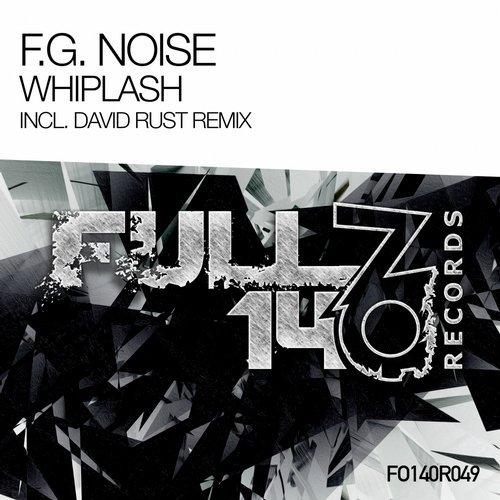 F.G. NOISE - WHIPLASH (INCLUDING DAVID RUST REMIX) - 27.08.2018