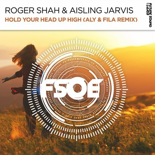 ROGER SHAH & AISLING JARVIS- HOLD YOUR HEAD UP HIGH (A&F REMIX) - 27.08.2018