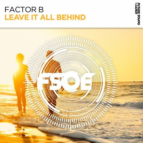 FACTOR B - LEAVE IT ALL BEHIND - 10.09.2018