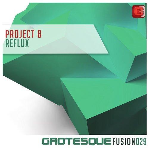 PROJECT 8 - REFLUX (ORIGINAL MIX) - 08.10.2018