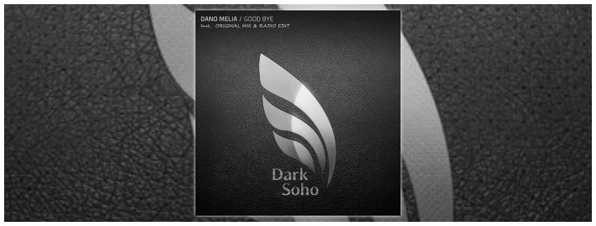 **OUT NOW** DANO MELIA - GOODBYE (ORIGINAL MIX)