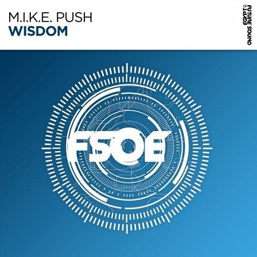 M.I.K.E. PUSH - WISDOM (ORIGINAL MIX) - 21.01.2019