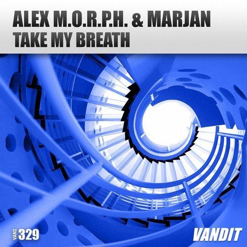 ALEX M.O.R.P.H. & MARJAN - TAKE MY BREATH - 01.03.2019