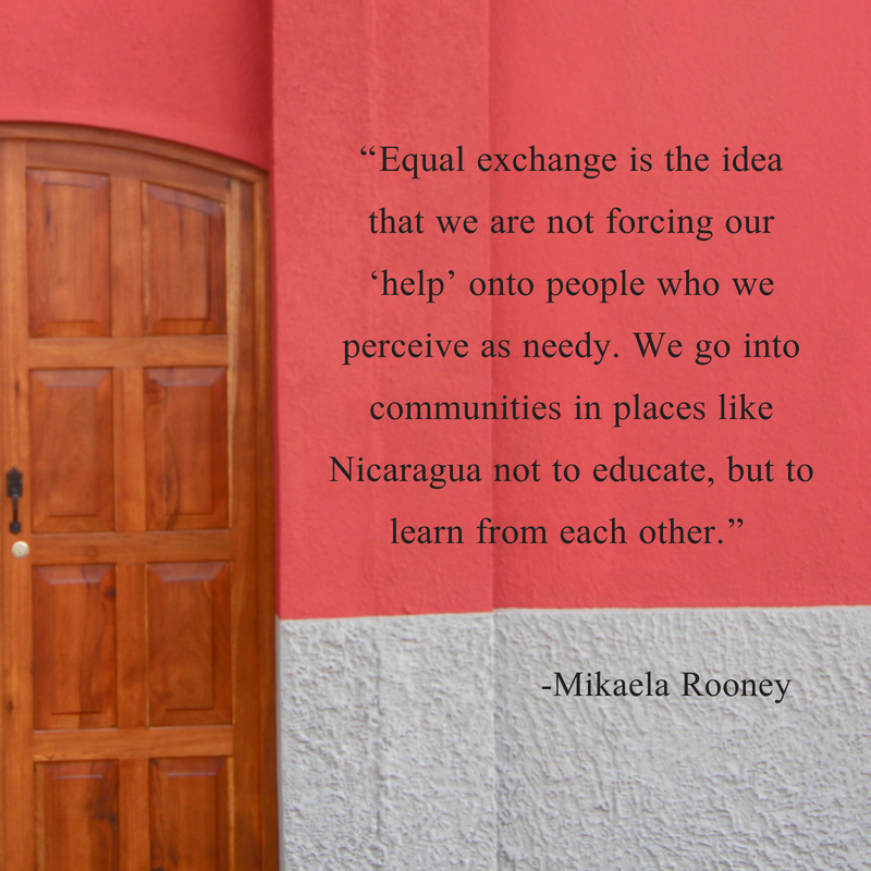 """Equal exchange is the idea that we are not forcing our 'help' onto people who we perceive as needy,"" Rooney said. ""We go into communities in places like Nicaragua not to educate, but to learn from each other."".jpg"