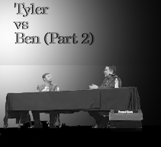 Part 2 of the debate between Tyler and Ben.  Listen here.