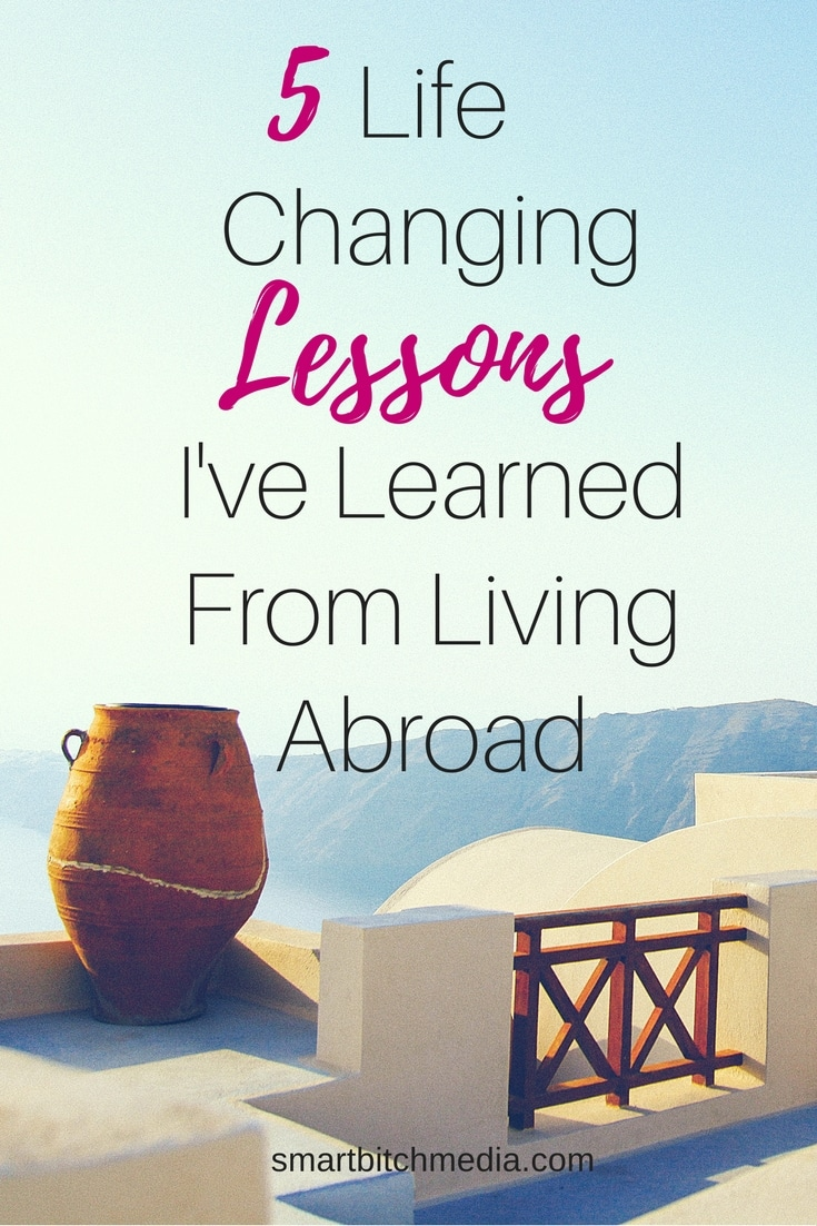 Five-Life-Changing-Lessons-Ive-Learned-From-Living-Abroad-pinterest.jpg