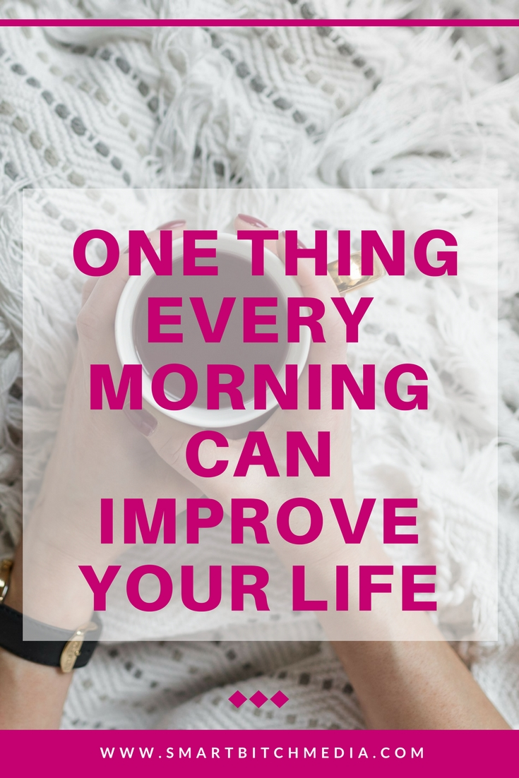 one thing every morning can improve your life.jpg