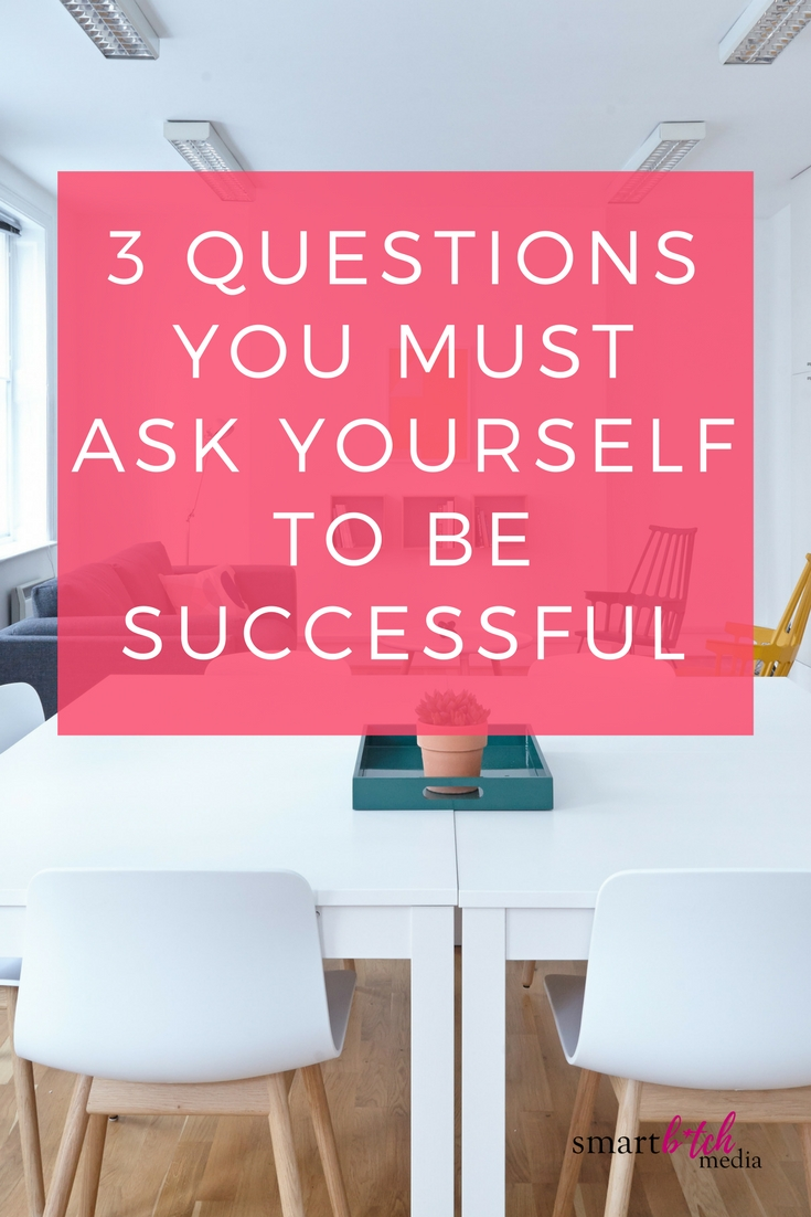 3 questions you must ask yourself to be successful.jpg