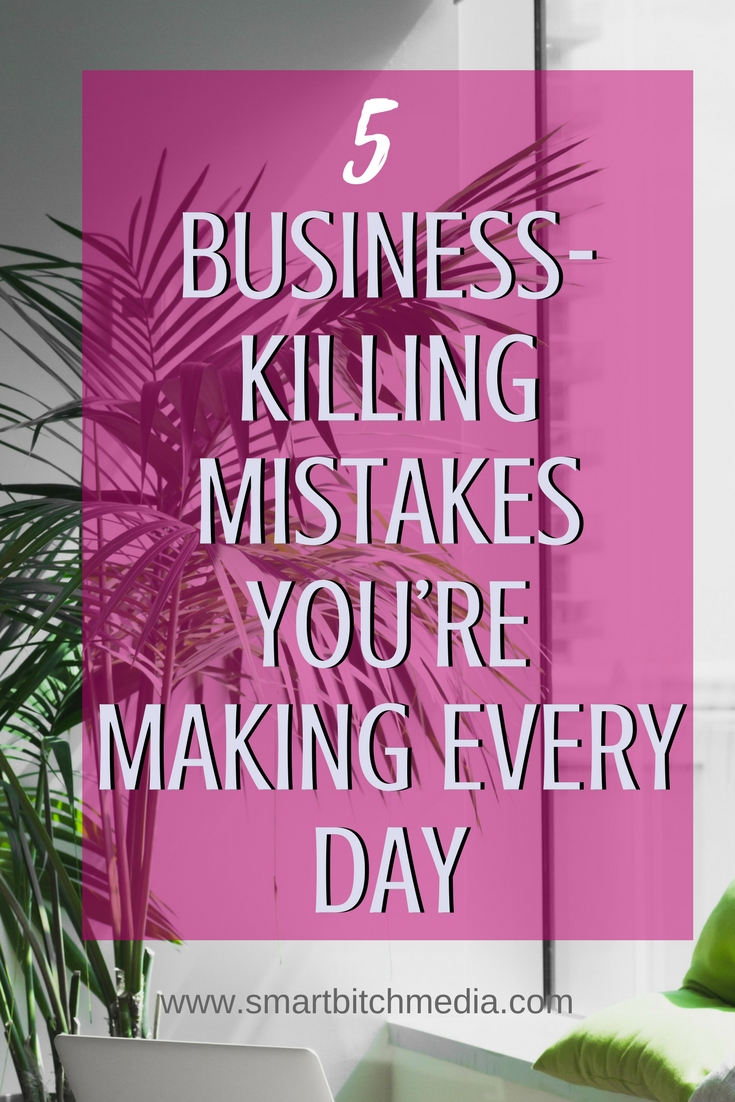 5 Business-Killing Mistakes you're Making Every Day. #entrepreneur #business #womeninbusiness #womanpreneur