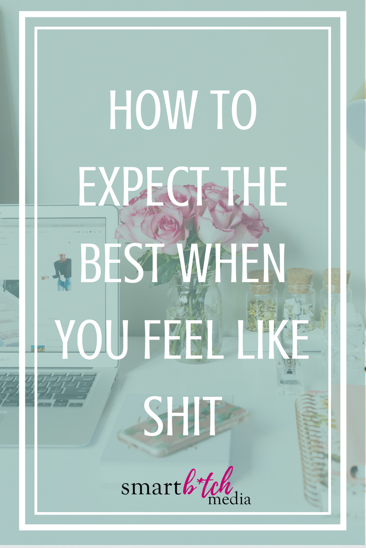 how to expect the best when you feel like shit. #positivethinking #mindset