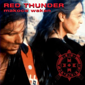 MAKOCE WAKAN By: Robby Romero & Red Thunder Released: 11 October 1995 Format: CD / LP Eco pack