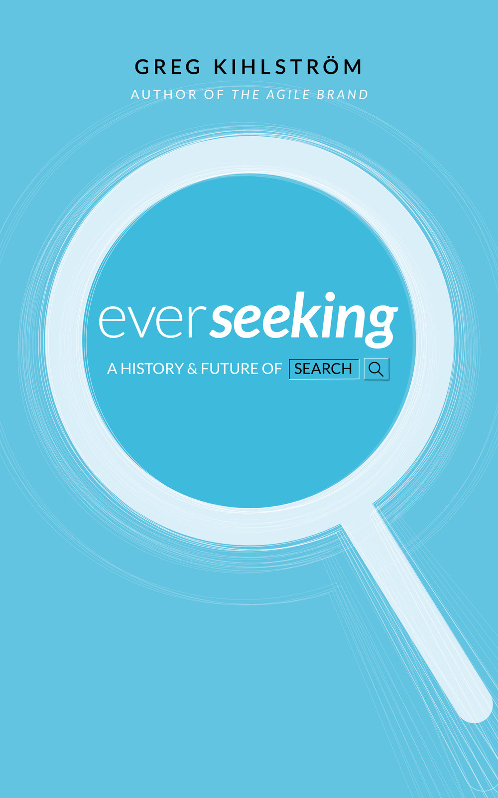 - Ever SeekingThe History and Future of SearchBy Greg Kihlström