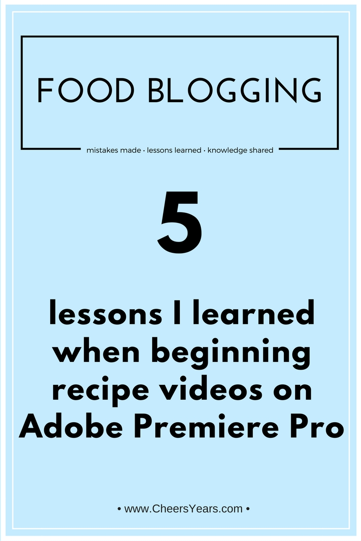 Five lessons I learned when beginning recipe videos on adobe premier pro #foodblogging #recipevideoediting #adobepremierepro