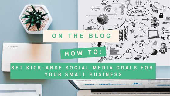 Set Kick Arse Social Media Goals for Your Small Business With The Social School.png