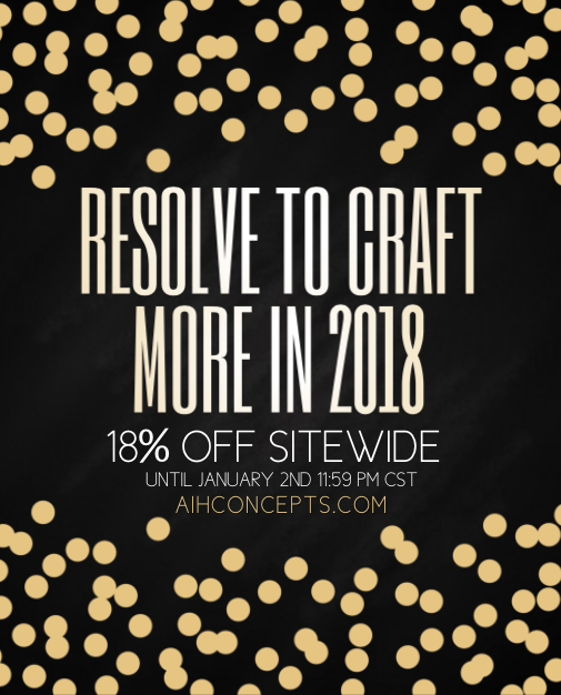 Happy New Year!  - Craft more in 2018! 👩‍🎨Conquer your resolutions with us and take 18% off sitewide! No code required, discount will be applied at checkout. Sale will continue until January 2nd at 11:59 PM CST.Happy new year to everyone! Thank you for making 2017 amazing, and we can't wait to start on new ideas and products for you in 2018! 🎉