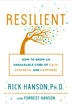Rick Hanson - Resilient: How To Grow An Unshakable Core of Calm, Strength, and Happiness