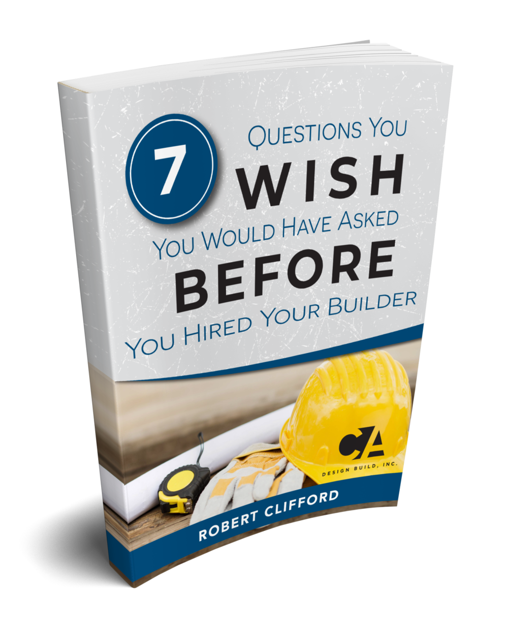 Get the checklist you need to hire the best builder for your job. - Sign up for the CA Design Build newsletter to receive this invaluable resource - the 7 Questions You Wish You Would Have Asked Before You Hired Your Builder eBook.