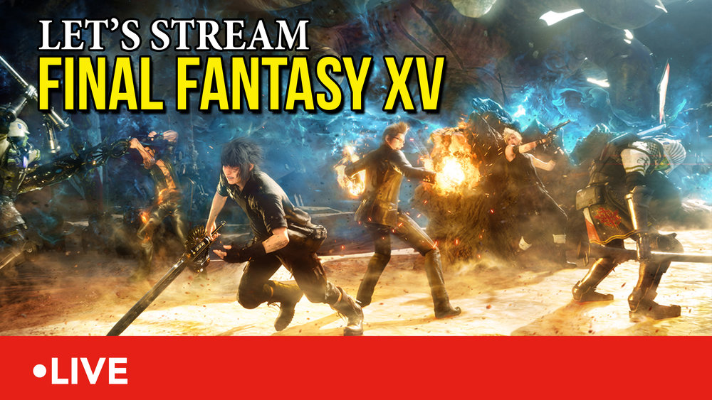 Let's Stream FF XV_General.jpg