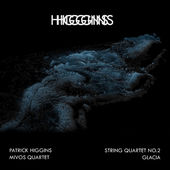 <small>Patrick Higgins</small><br><i>String Quartet No.2 + Glacia