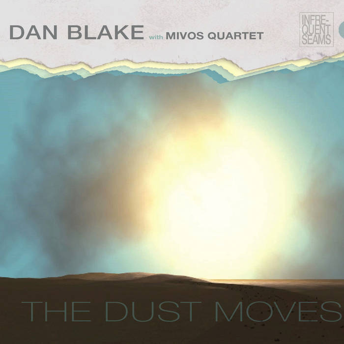 <small>Dan Blake</small><br><i>The Dust Moves Infrequent Seams</i>