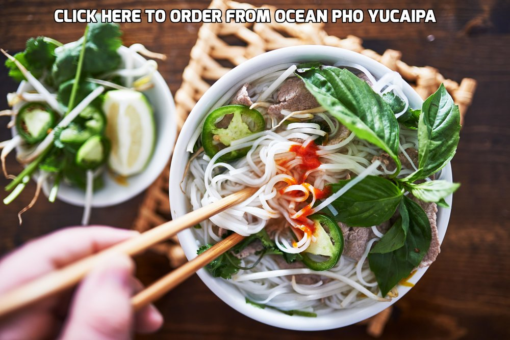 Please click on the image above to start your online order from Ocean Pho #1 located in Yucaipa! Thank you.   Address:  33527 Yucaipa Boulevard Suite C3, Yucaipa, CA 92399   Hours of Operation:  We are open 7 days a week, 10:00 AM to 9:30 PM. Only takeout/ To Go orders will stop being accepted starting at 9:00 PM.