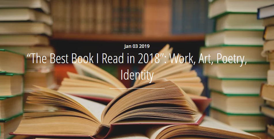 """The Best Book I Read in 2018"""": Work, Art, Poetry, Identity"""