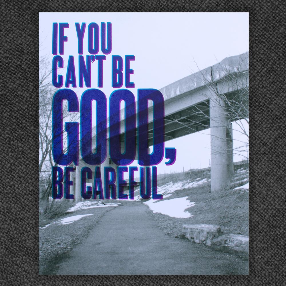 IfYouCantBeGoodBeCareful_WEB.jpg