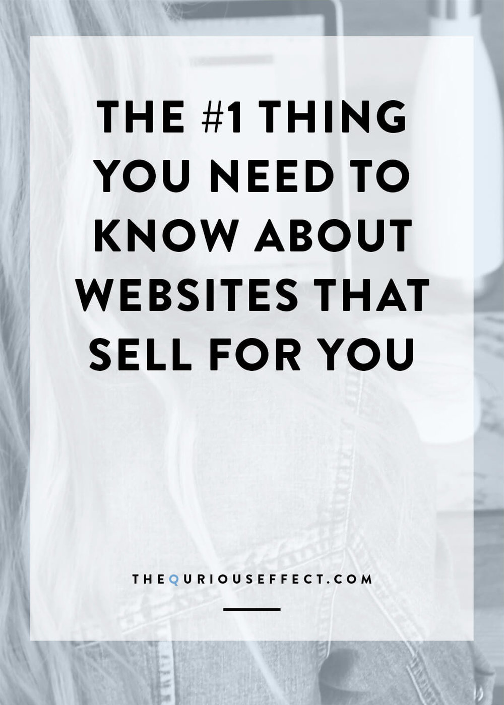 The #1 Thing You Need to Know About Websites that Sell for You by The Qurious Effect. A squarespace website design firm.