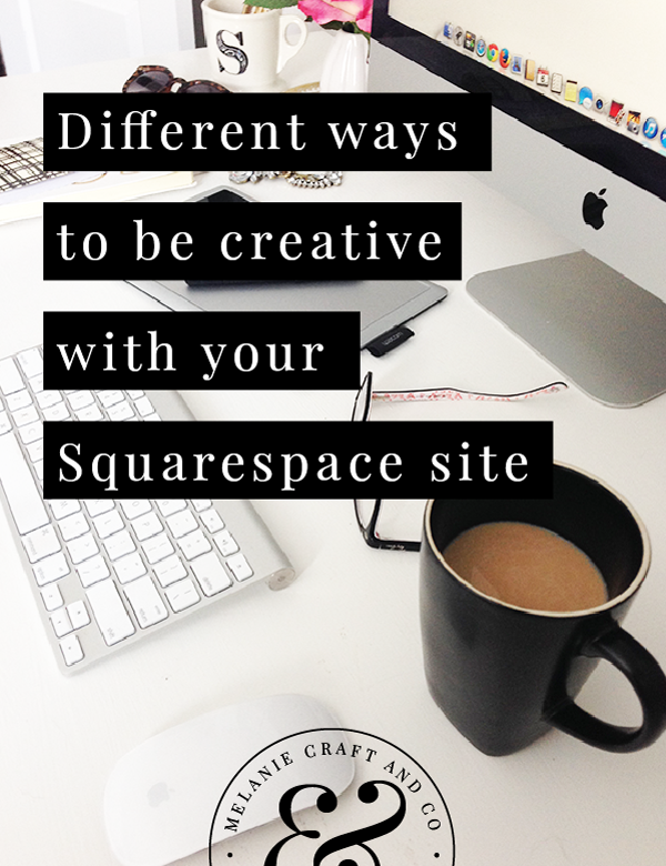 Different+ways+you+can+be+creative+when+designing+your+site+in+Squarespace.png