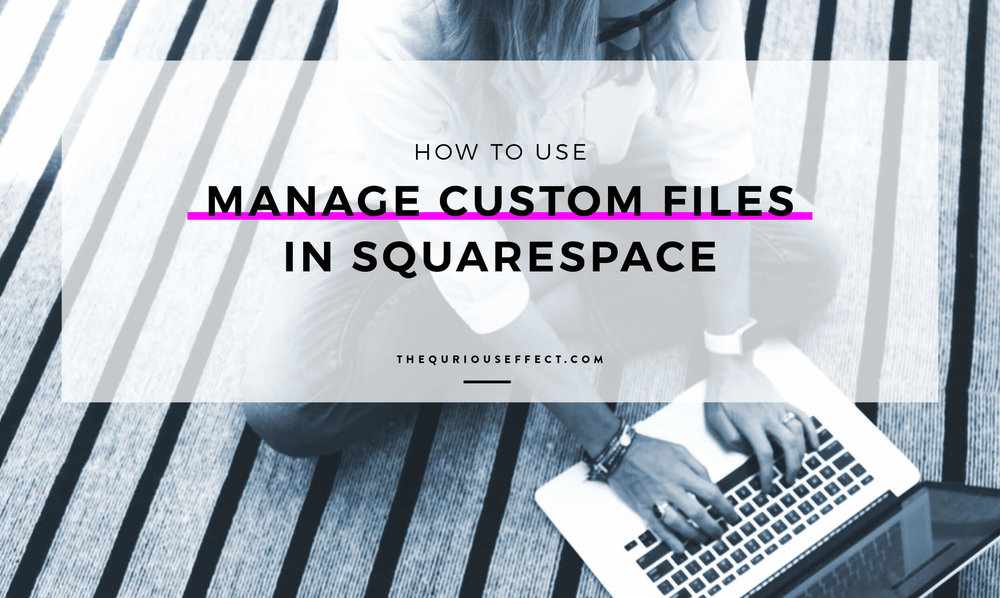 Image for How to Use Manage Custom Files in Squarespce by The Qurious Effect, Squarespace website design studio