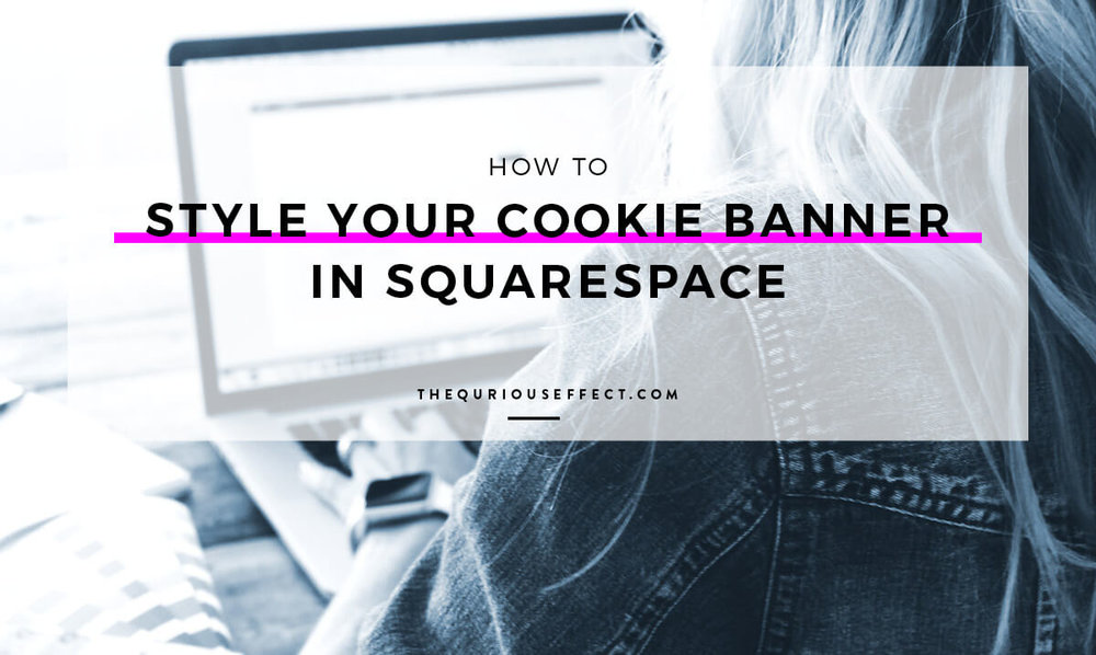 Blog post image for How to Style Your Cookie Banner in Squarespace by The Qurious Effect, Squarespace web designer