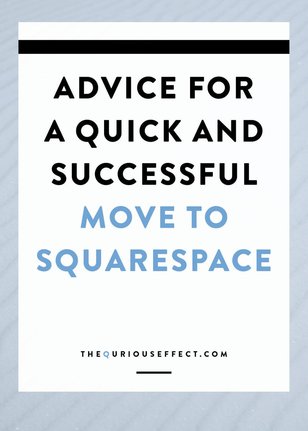 Advice for a quick and successful move to Squarespace by The Qurious Effect. A brand and Squarespace web design studio.