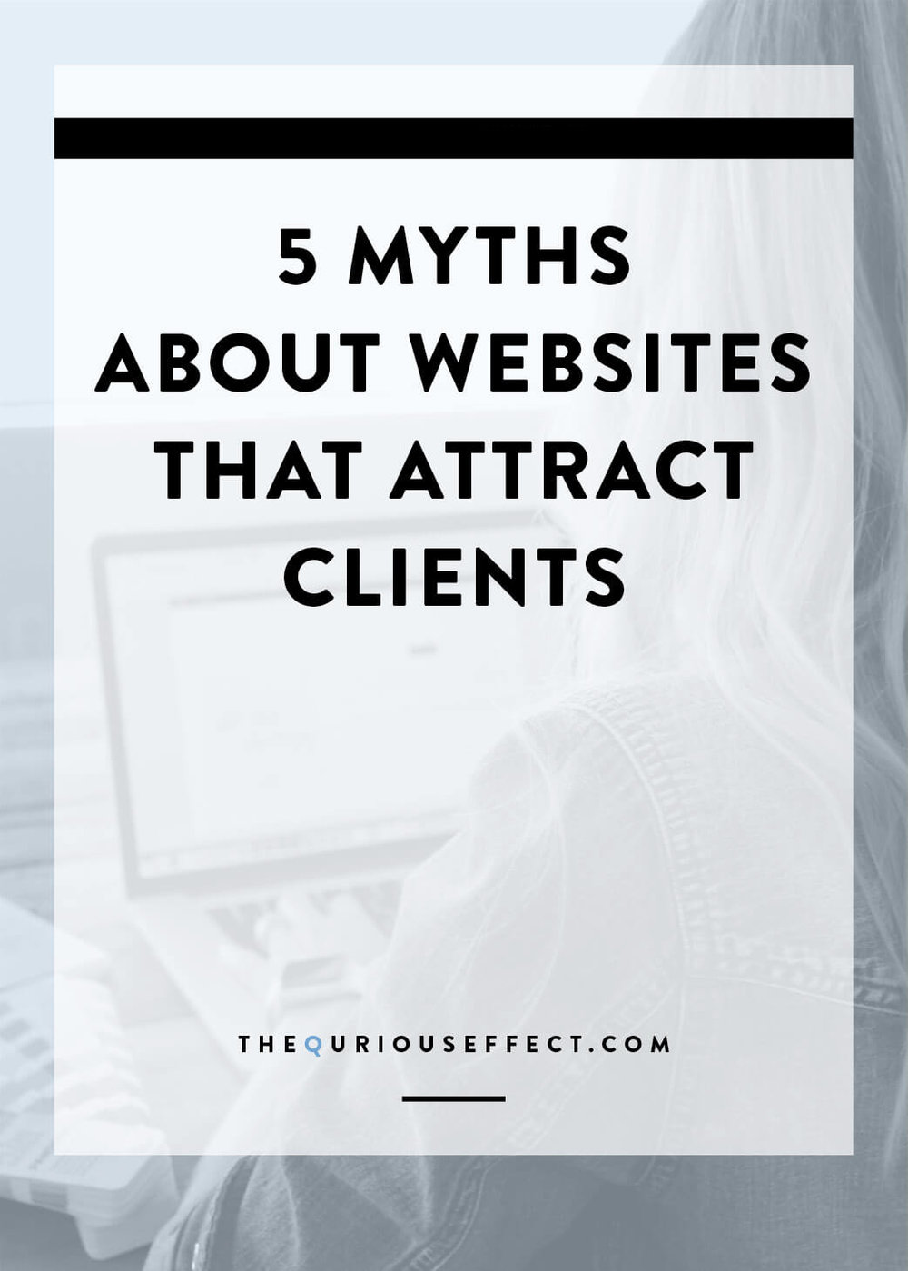 5 Myths about Websites that Attract Clients by The Qurious Effect, Squarespace website design studio