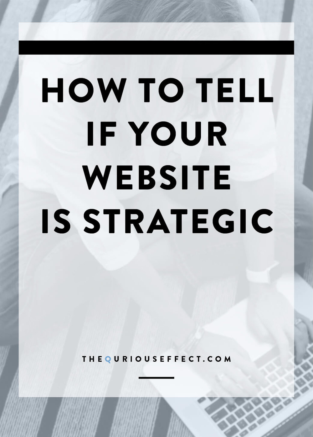 How to Tell if your Website is Strategic by The Qurious Effect, offering Squarespace web design